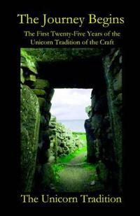 The Journey Begins the First Twenty-five Years of the Unicorn Tradition of the Craft