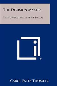 The Decision Makers: The Power Structure of Dallas