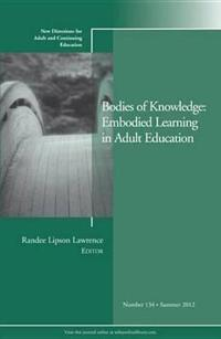 Bodies of Knowledge: Embodied Learning in Adult Ed ucation ACE 134 Summer 2