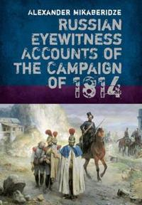 Russian Eyewitness Accounts of the Campaign of 1814
