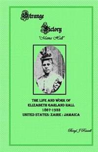 Strange Victory: The Life and Work of Elizabeth Garland Hall 1867-1933