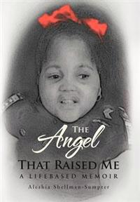 The Angel That Raised Me