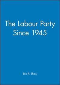 The Labour Party Since 1945