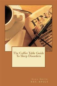 The Coffee Table Guide to Sleep Disorders