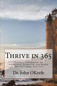 Thrive in 365: Dynamic Affirmations for Abundance, Prosperity, and Wealth That Will Change Your Life !