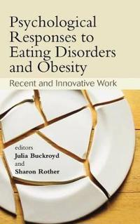 Psychological Responses to Eating Disorders and Obesity: Recent and Innovative Work
