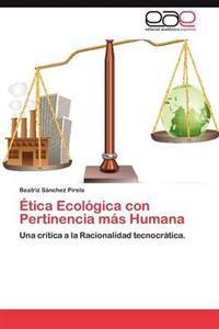 Etica Ecologica Con Pertinencia Mas Humana