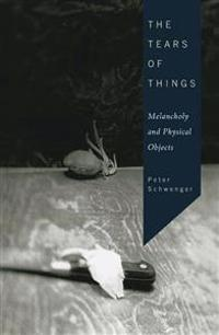 The Tears of Things: Melancholy and Physical Objects