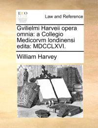 Gvilielmi Harveii Opera Omnia
