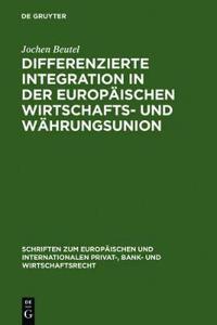 Differenzierte Integration in der Europaischen Wirtschafts- und Wahrungsunion