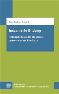 Inszenierte Bildung: Historische Festreden ALS Spiegel Protestantischer Schulkultur