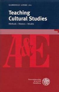 Teaching Cultural Studies: Methods - Matters - Models