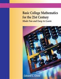 Basic College Mathematics for the 21st Century Made Fun and Easy to Learn