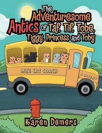 The Adventuresome Antics of Taf, Tif, Tobe, Tiggy, Princess and Toby