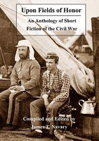 Upon Fields of Honor: An Anthology of Short Fiction of the Civil War