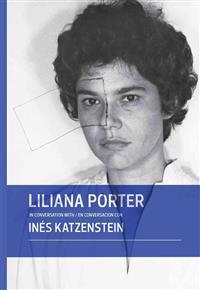 Liliana Porter in Conversation With Inés Katzenstein/ Liliana Porter en conversacion con Ines Katzenstein