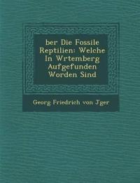 Ber Die Fossile Reptilien: Welche in W Rtemberg Aufgefunden Worden Sind