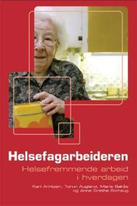 Helsefagarbeideren; helsefremmende arbeid i hverdagen - Kari Arntzen, Torun Augland, Marie Bakås, Anne Grethe Solhaug   Ridgeroadrun.org