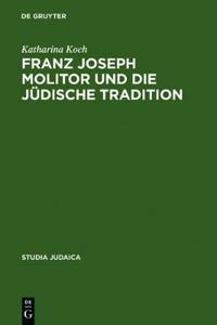 Franz Joseph Molitor Und Die Judische Tradition