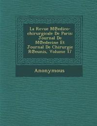 La Revue M Edico-Chirurgicale de Paris: Journal de M Edecine Et Journal de Chirurgie R Eunis, Volume 17