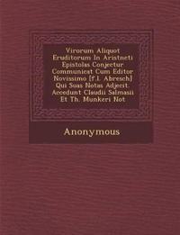 Virorum Aliquot Eruditorum in Arist Neti Epistolas Conjectur Communicat Cum Editor Novissimo [F.L. Abresch] Qui Suas Notas Adjecit. Accedunt Claudii S
