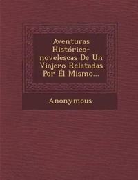 Aventuras Historico-Novelescas de Un Viajero Relatadas Por El Mismo...