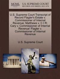 U.S. Supreme Court Transcript of Record Flagler's Estate V. Commissioner of Internal Revenue; Matthews V. C I R; Cary V. Commissioner of Internal Revenue' Flagler V. Commissioner of Internal Revenue