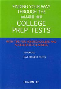 Finding Your Way Through the Maze of College Prep Tests: A Guide to APS and SAT Subject Tests with Tips for Homeschoolers and Accelerated Learners