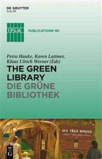 The Green Library - Die Grne Bibliothek: The Challenge of Environmental Sustainability - Kologische Nachhaltigkeit in Der Praxis