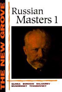 The New Grove Russian Masters I: Glinka, Borodin, Balakirev, Musorgsky, Tchaikovsky