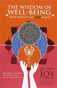 The Wisdom of Well-Being: Your Health Is in Your Hands