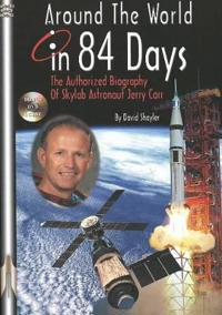 Around the World in 84 Days: The Authorized Biography of Skylab Astronaut Jerry Carr [With DVD]