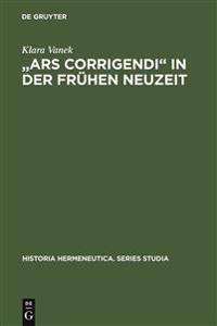 Ars Corrigendi in Der Fruhen Neuzeit