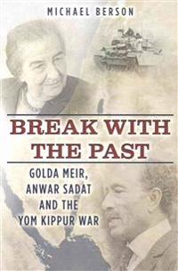 Break with the Past: Golda Meir, Anwar Sadat and the Yom Kippur War