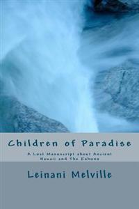 Children of Paradise: A Lost Manuscript about Ancient Hawaii and the Kahuna