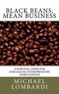 Black Beans, Mean Business: A Survival Guide for Struggling Entrepreneurs