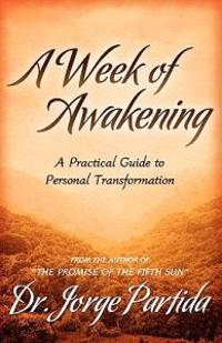 A Week of Awakening-A Practical Guide to Personal Transformation
