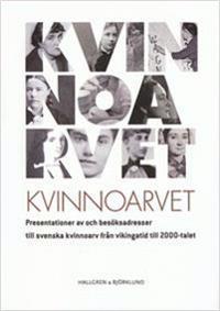 Kvinnoarvet : presentationer av och besöksadresser illl svenska kvinnoarv från vikingatid till 2000-talet