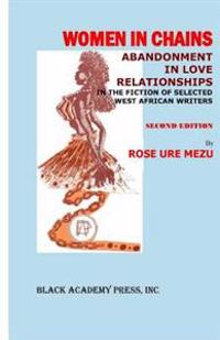 Women in Chains: : Abandonment in Love Relationships in the Fiction of Selected West African Writers