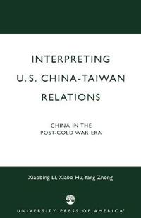 Interpreting U.S. China--Taiwan Relations