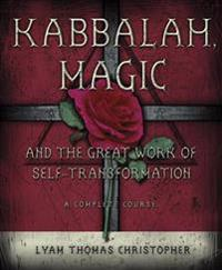 Kabbalah Magic And the Great Work of Self-transformation