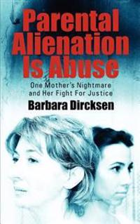 Parental Alienation Is Abuseone Mother's Nightmare and Her Fight for Justice