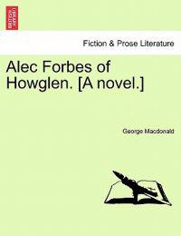 Alec Forbes of Howglen. [A Novel.] Vol. II