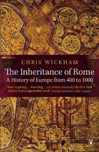 Inheritance of rome - a history of europe from 400 to 1000