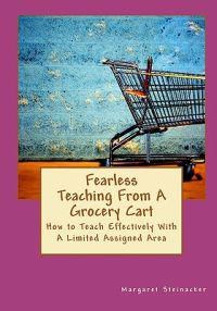 Fearless Teaching from a Grocery Cart: How to Teach Effectively with a Limited Assigned Area
