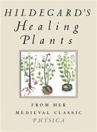 Hildegard's Healing Plants - Hildegard Von Bingen - böcker (9780807021095)     Bokhandel