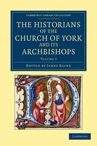 The The Historians of the Church of York and its Archbishops 3 Volume Set The Historians of the Church of York and its Archbishops