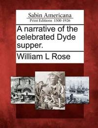 A Narrative of the Celebrated Dyde Supper.
