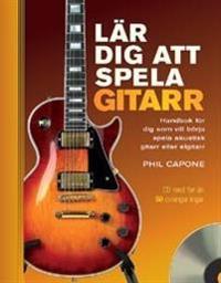 Lär dig att spela gitarr : handbok för dig som vill börja spela akustisk gitarr eller elgitarr
