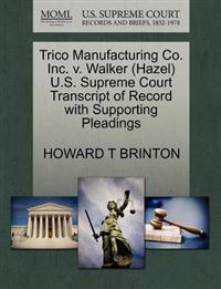 Trico Manufacturing Co. Inc. V. Walker (Hazel) U.S. Supreme Court Transcript of Record with Supporting Pleadings